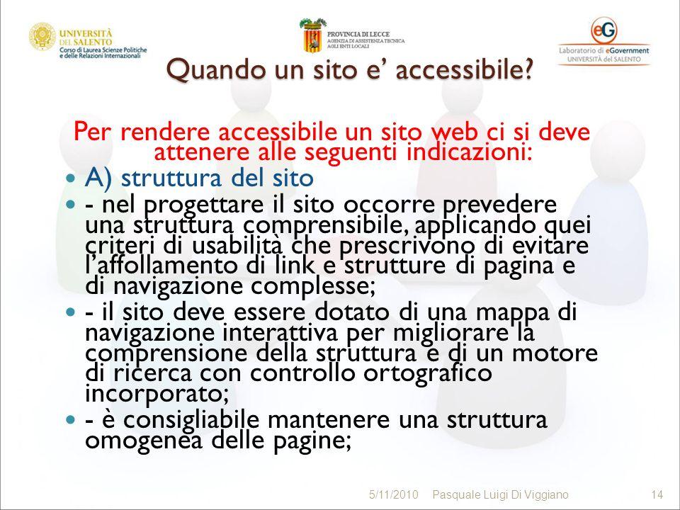 Quando un sito e accessibile? Per rendere accessibile un sito web ci si deve attenere alle seguenti indicazioni: A) struttura del sito - nel progettar