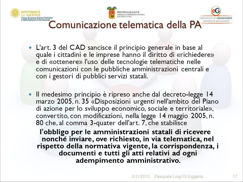 Comunicazione telematica della PA L'art. 3 del CAD sancisce il principio generale in base al quale i cittadini e le imprese hanno il diritto di «richi
