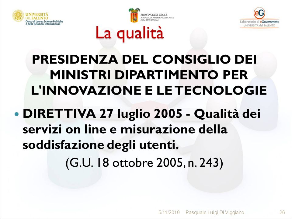 La qualità PRESIDENZA DEL CONSIGLIO DEI MINISTRI DIPARTIMENTO PER L'INNOVAZIONE E LE TECNOLOGIE DIRETTIVA 27 luglio 2005 - Qualità dei servizi on line