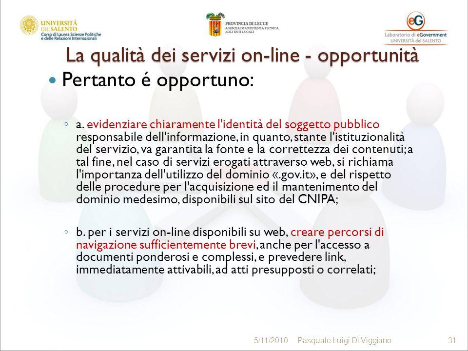 La qualità dei servizi on-line - opportunità Pertanto é opportuno: a. evidenziare chiaramente l'identità del soggetto pubblico responsabile dell'infor
