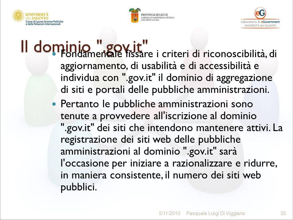 Il dominio .gov.it Fondamentale fissare i criteri di riconoscibilità, di aggiornamento, di usabilità e di accessibilità e individua con .gov.it il dominio di aggregazione di siti e portali delle pubbliche amministrazioni.