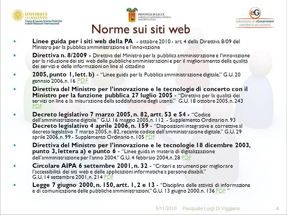 5/11/2010Pasquale Luigi Di Viggiano4 Norme sui siti web Linee guida per i siti web della PA - ottobre 2010 - art. 4 della Direttiva 8/09 del Ministro