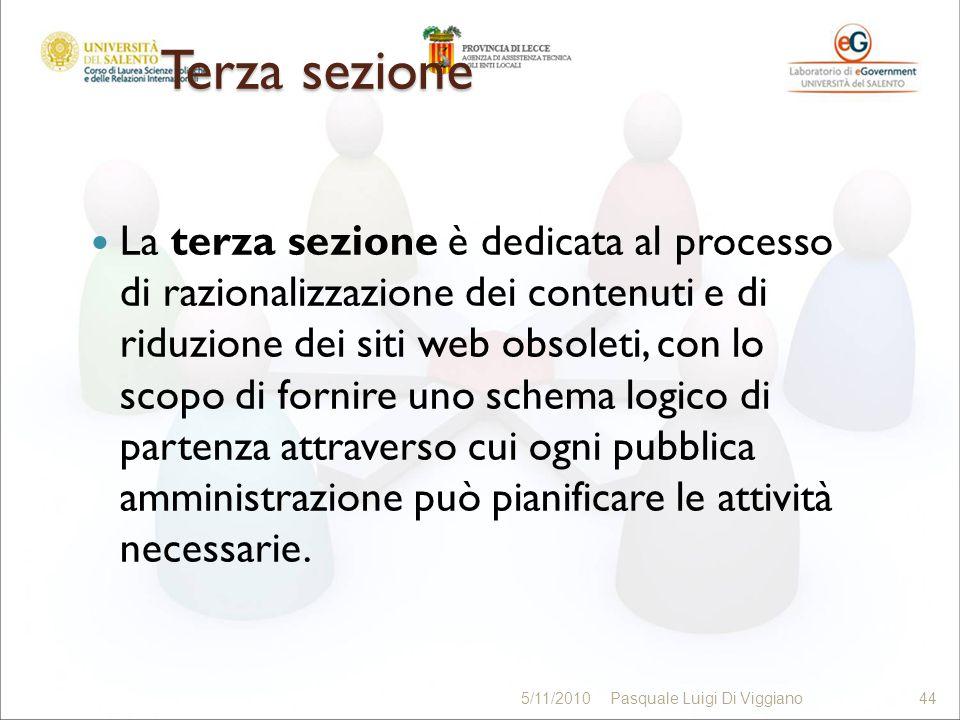 Terza sezione La terza sezione è dedicata al processo di razionalizzazione dei contenuti e di riduzione dei siti web obsoleti, con lo scopo di fornire uno schema logico di partenza attraverso cui ogni pubblica amministrazione può pianificare le attività necessarie.