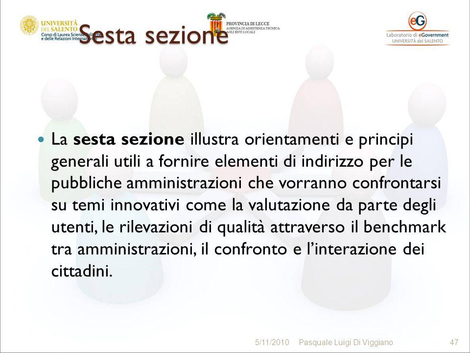 Sesta sezione La sesta sezione illustra orientamenti e principi generali utili a fornire elementi di indirizzo per le pubbliche amministrazioni che vorranno confrontarsi su temi innovativi come la valutazione da parte degli utenti, le rilevazioni di qualità attraverso il benchmark tra amministrazioni, il confronto e linterazione dei cittadini.
