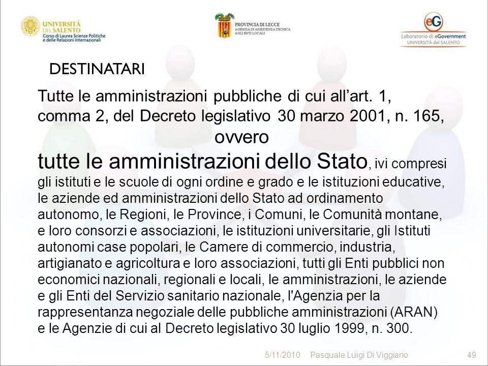 DESTINATARI 49 5/11/2010Pasquale Luigi Di Viggiano49 Tutte le amministrazioni pubbliche di cui allart. 1, comma 2, del Decreto legislativo 30 marzo 20