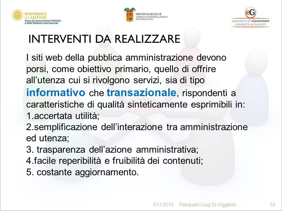 INTERVENTI DA REALIZZARE 53 5/11/2010Pasquale Luigi Di Viggiano53 I siti web della pubblica amministrazione devono porsi, come obiettivo primario, que