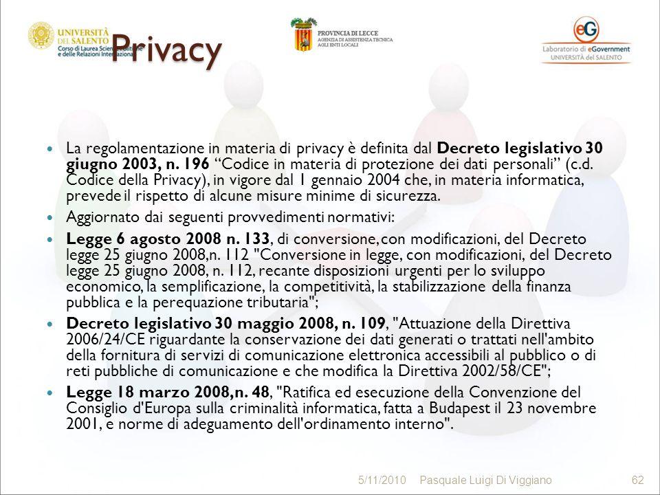 Privacy La regolamentazione in materia di privacy è definita dal Decreto legislativo 30 giugno 2003, n. 196 Codice in materia di protezione dei dati p