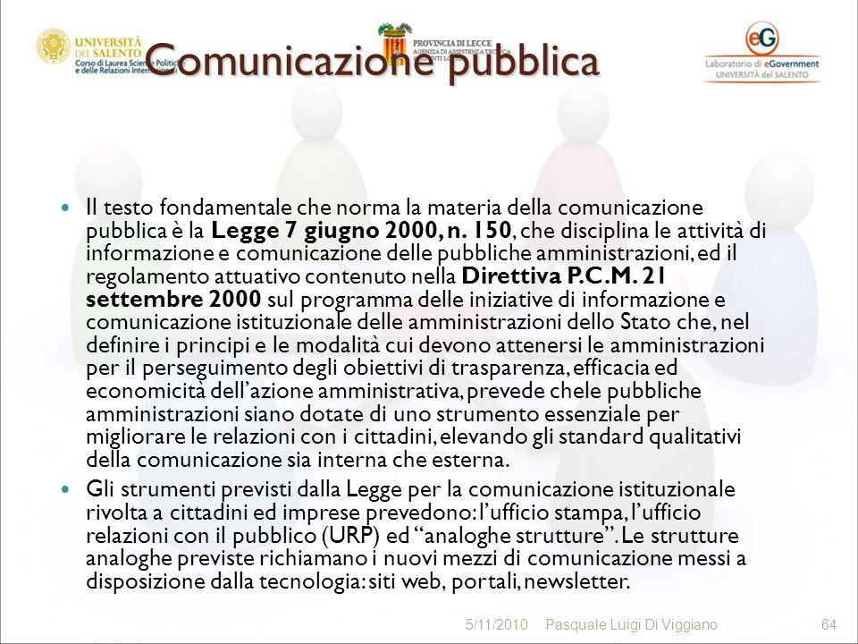 Comunicazione pubblica Il testo fondamentale che norma la materia della comunicazione pubblica è la Legge 7 giugno 2000, n. 150, che disciplina le att