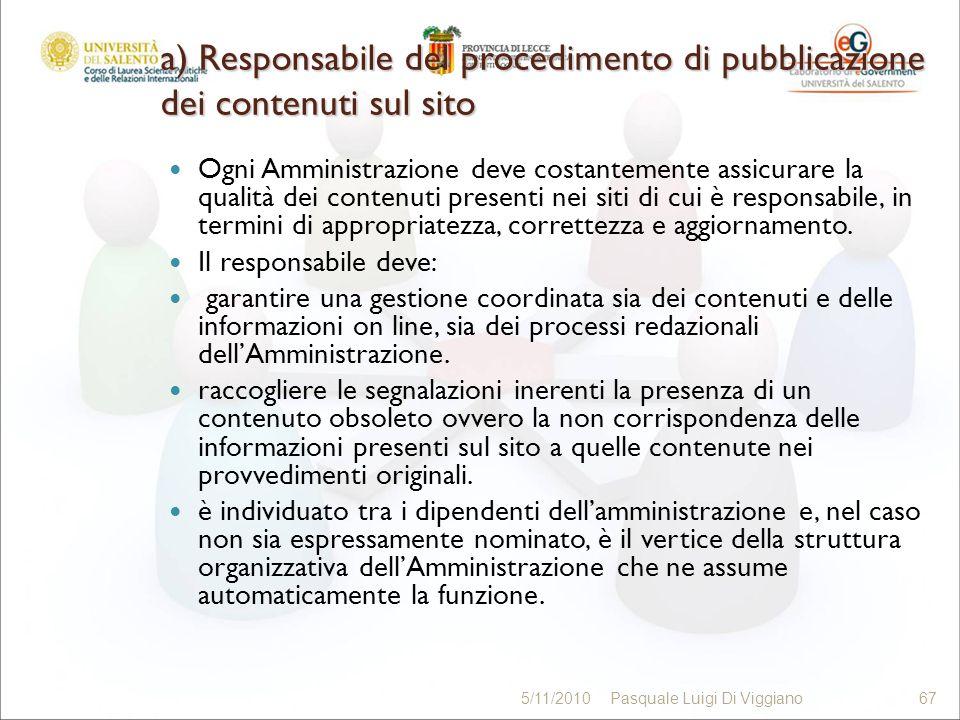 a) Responsabile del procedimento di pubblicazione dei contenuti sul sito Ogni Amministrazione deve costantemente assicurare la qualità dei contenuti presenti nei siti di cui è responsabile, in termini di appropriatezza, correttezza e aggiornamento.