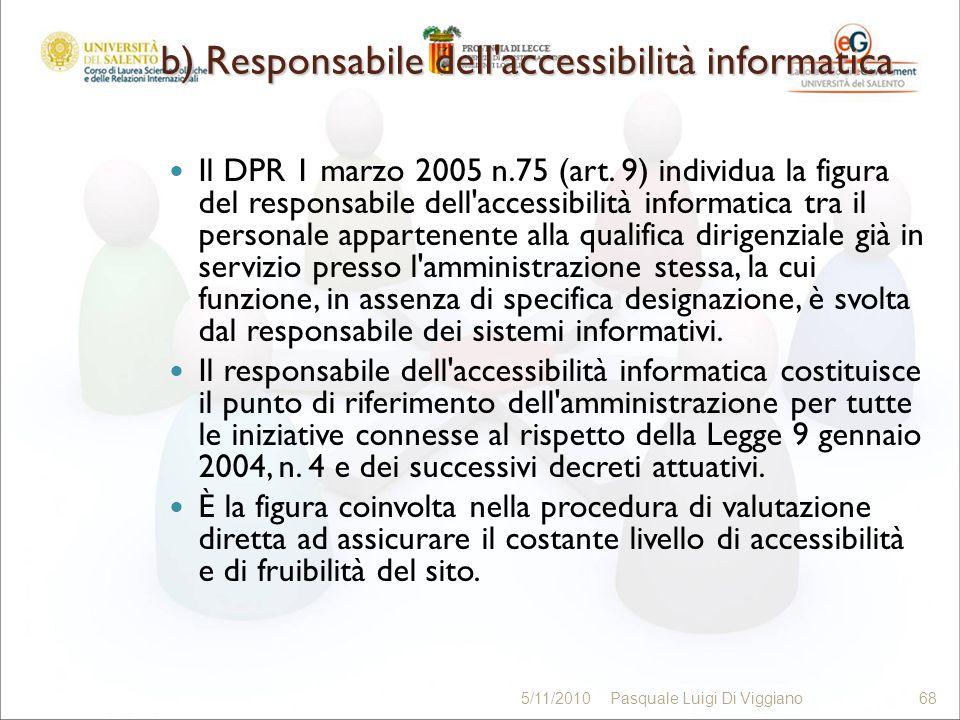 b) Responsabile dell'accessibilità informatica Il DPR 1 marzo 2005 n.75 (art. 9) individua la figura del responsabile dell'accessibilità informatica t