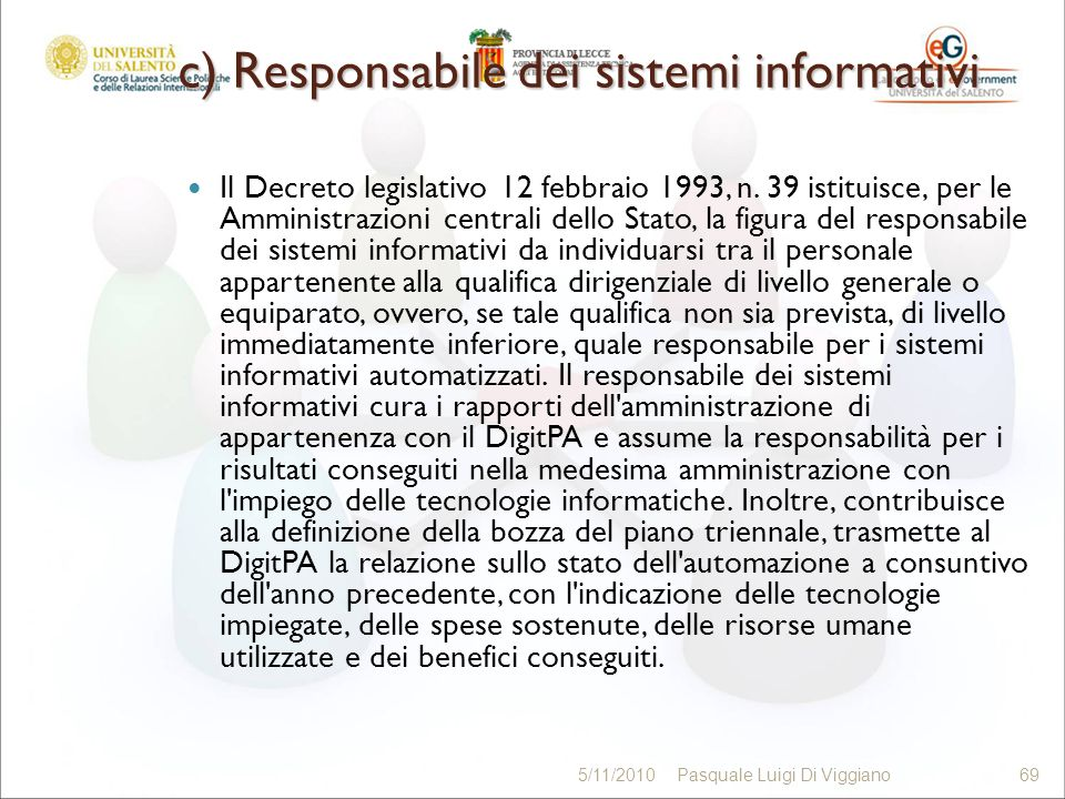 c) Responsabile dei sistemi informativi Il Decreto legislativo 12 febbraio 1993, n. 39 istituisce, per le Amministrazioni centrali dello Stato, la fig