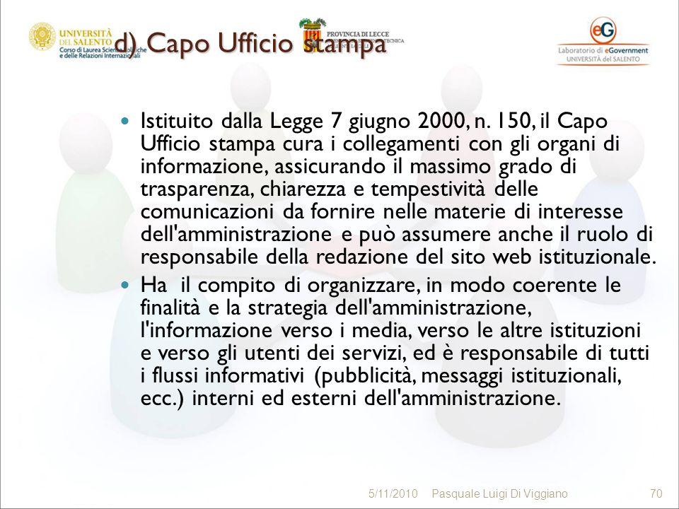d) Capo Ufficio stampa Istituito dalla Legge 7 giugno 2000, n. 150, il Capo Ufficio stampa cura i collegamenti con gli organi di informazione, assicur