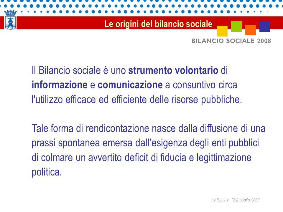 BILANCIO SOCIALE 2008 Il Bilancio sociale è uno strumento volontario di informazione e comunicazione a consuntivo circa l'utilizzo efficace ed efficie