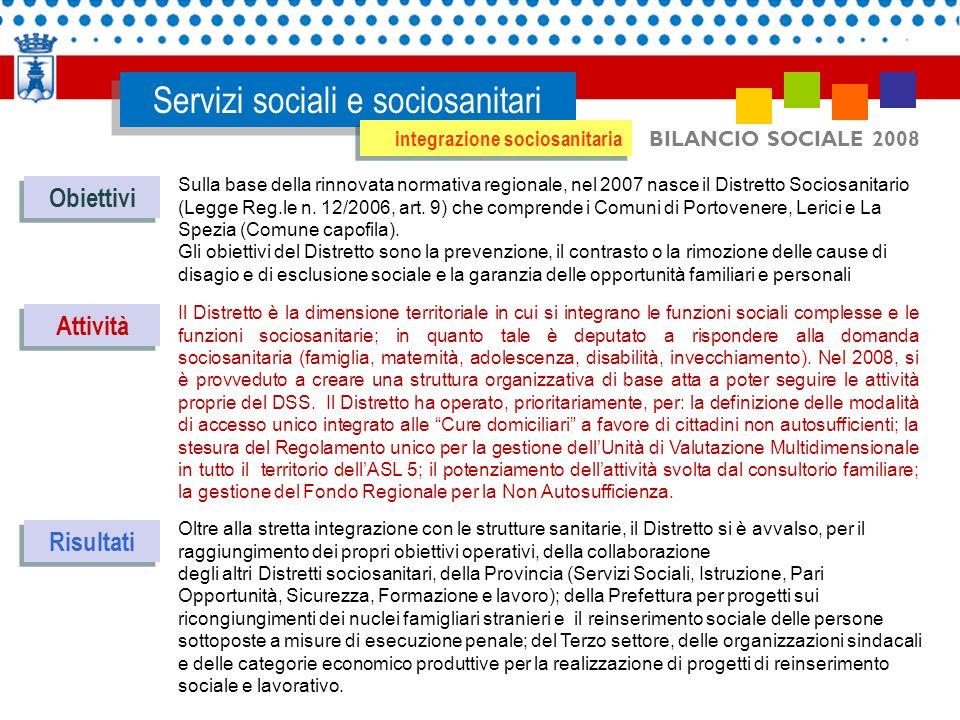 BILANCIO SOCIALE 2008 Servizi sociali e sociosanitari Obiettivi Attività Sulla base della rinnovata normativa regionale, nel 2007 nasce il Distretto Sociosanitario (Legge Reg.le n.