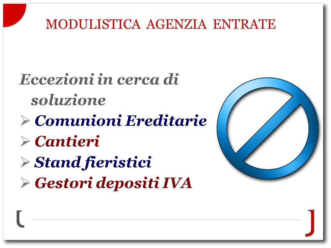MODULISTICA AGENZIA ENTRATE Eccezioni in cerca di soluzione Comunioni Ereditarie Cantieri Stand fieristici Gestori depositi IVA