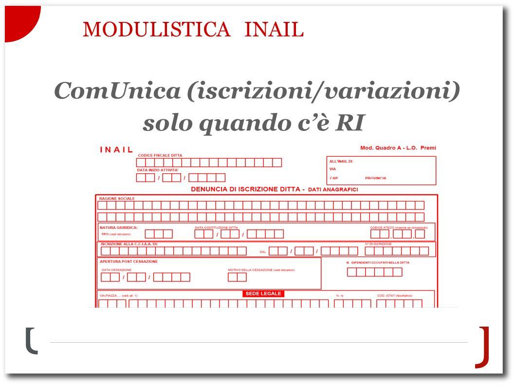 MODULISTICA INAIL ComUnica (iscrizioni/variazioni) solo quando cè RI
