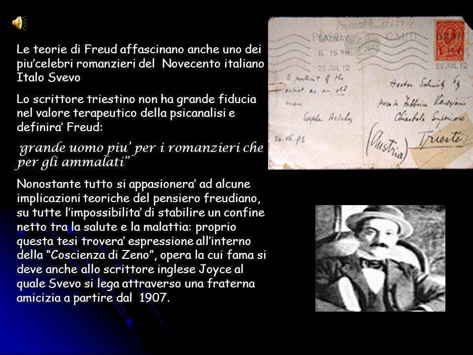 Le teorie di Freud affascinano anche uno dei piucelebri romanzieri del Novecento italiano : Italo Svevo Lo scrittore triestino non ha grande fiducia n