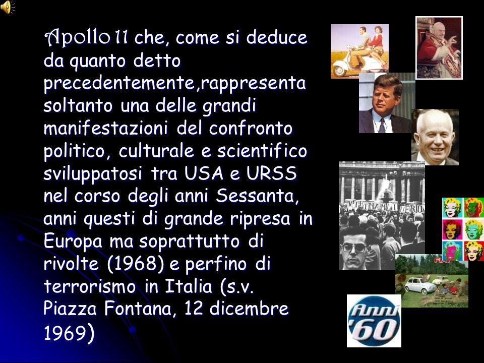 Apollo 11 che, come si deduce da quanto detto precedentemente,rappresenta soltanto una delle grandi manifestazioni del confronto politico, culturale e