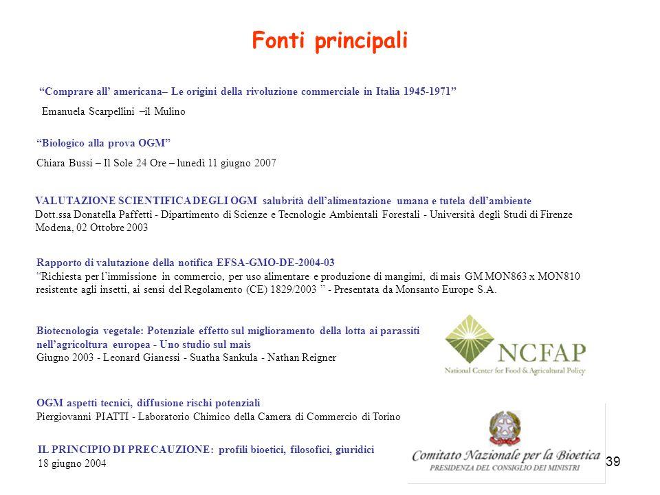 39 Fonti principali IL PRINCIPIO DI PRECAUZIONE: profili bioetici, filosofici, giuridici 18 giugno 2004 Rapporto di valutazione della notifica EFSA-GM