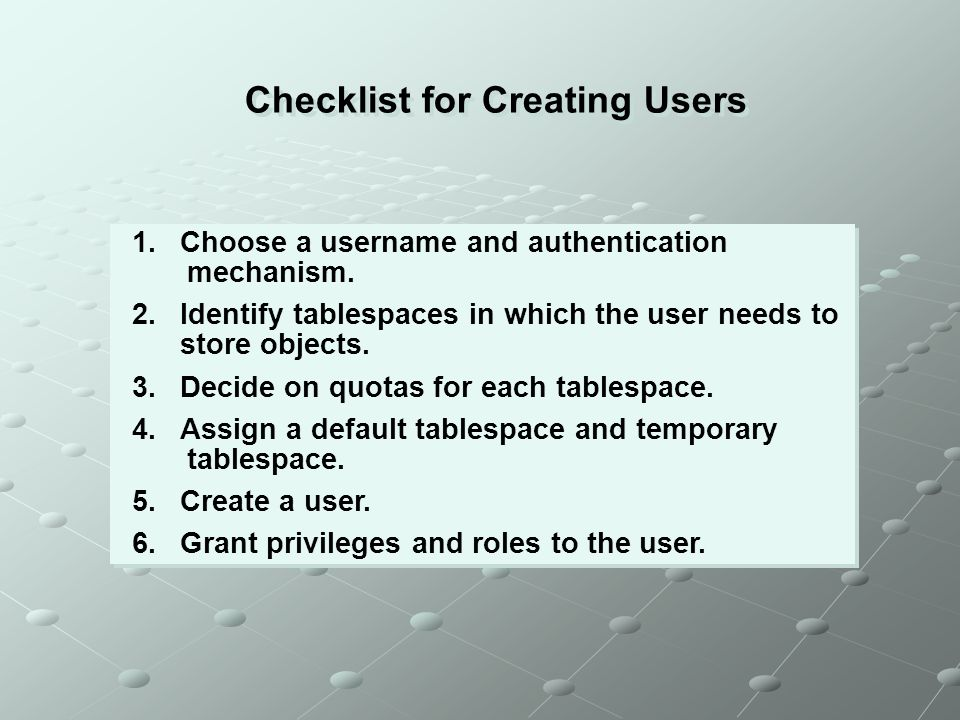 Checklist for Creating Users 1.Choose a username and authentication mechanism.