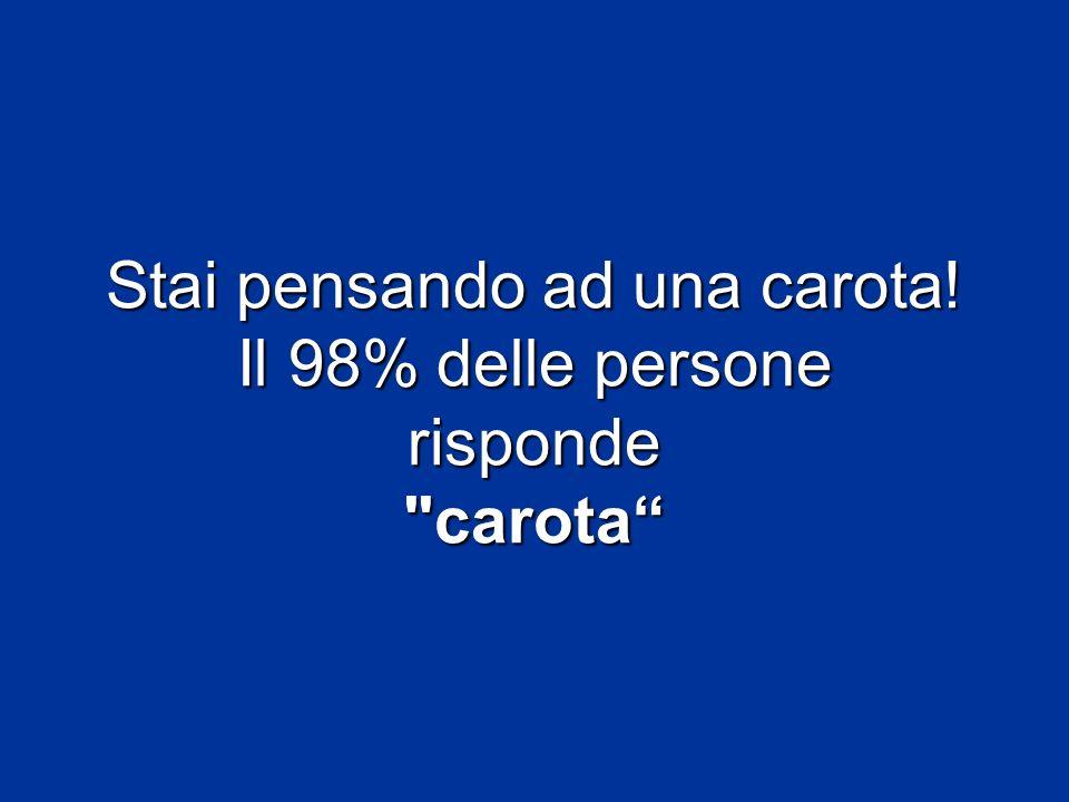 Stai pensando ad una carota! Il 98% delle persone risponde