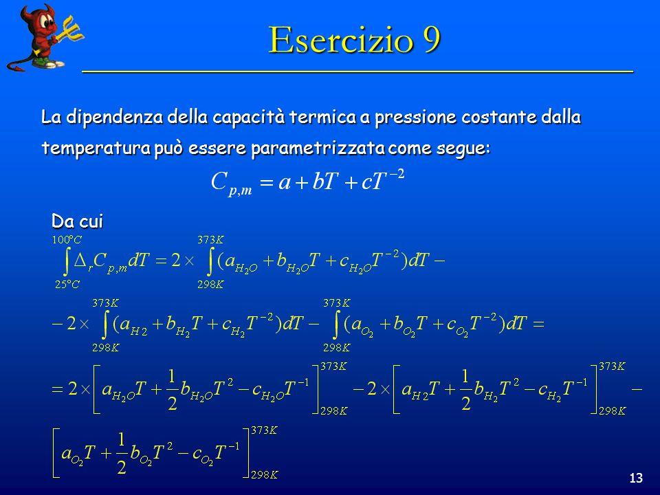 13 Esercizio 9 La dipendenza della capacità termica a pressione costante dalla temperatura può essere parametrizzata come segue: Da cui