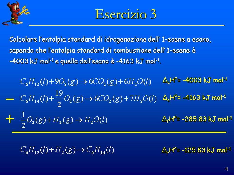 4 Esercizio 3 Calcolare lentalpia standard di idrogenazione dell 1-esene a esano, sapendo che lentalpia standard di combustione dell 1-esene è -4003 k