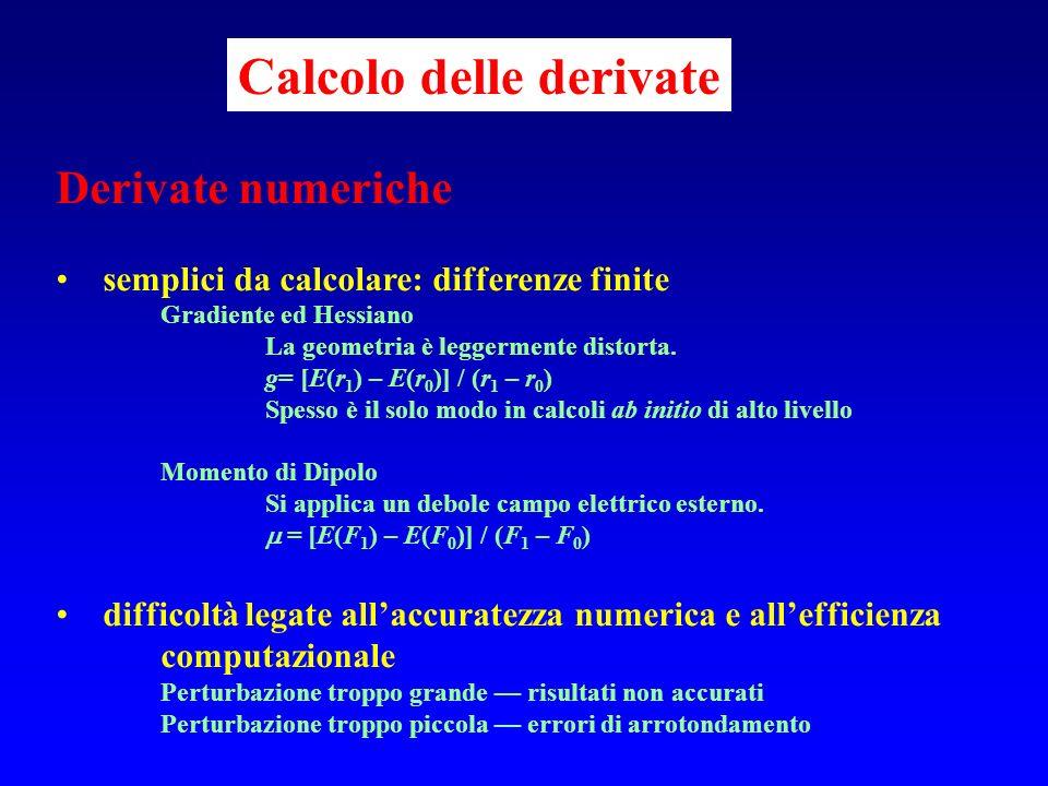 Calcolo delle derivate Derivate numeriche semplici da calcolare: differenze finite Gradiente ed Hessiano La geometria è leggermente distorta. g= [E(r
