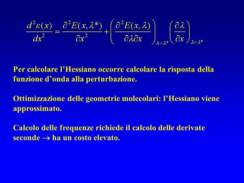 Per calcolare lHessiano occorre calcolare la risposta della funzione donda alla perturbazione. Ottimizzazione delle geometrie molecolari: lHessiano vi