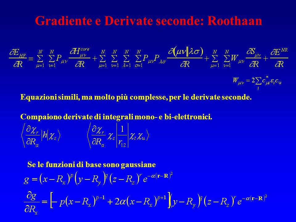 Gradiente e Derivate seconde: Roothaan Equazioni simili, ma molto più complesse, per le derivate seconde. Compaiono derivate di integrali mono- e bi-e