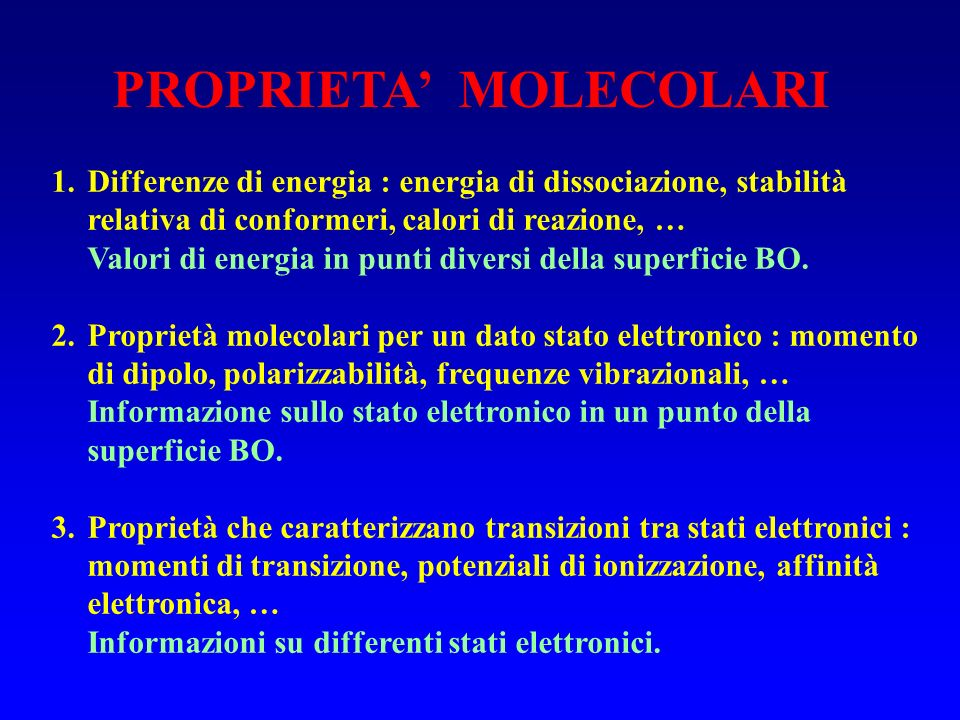 1.Differenze di energia : energia di dissociazione, stabilità relativa di conformeri, calori di reazione, … Valori di energia in punti diversi della s