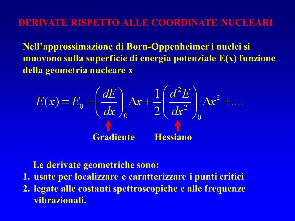 DERIVATE RISPETTO ALLE COORDINATE NUCLEARI Nellapprossimazione di Born-Oppenheimer i nuclei si muovono sulla superficie di energia potenziale E(x) fun