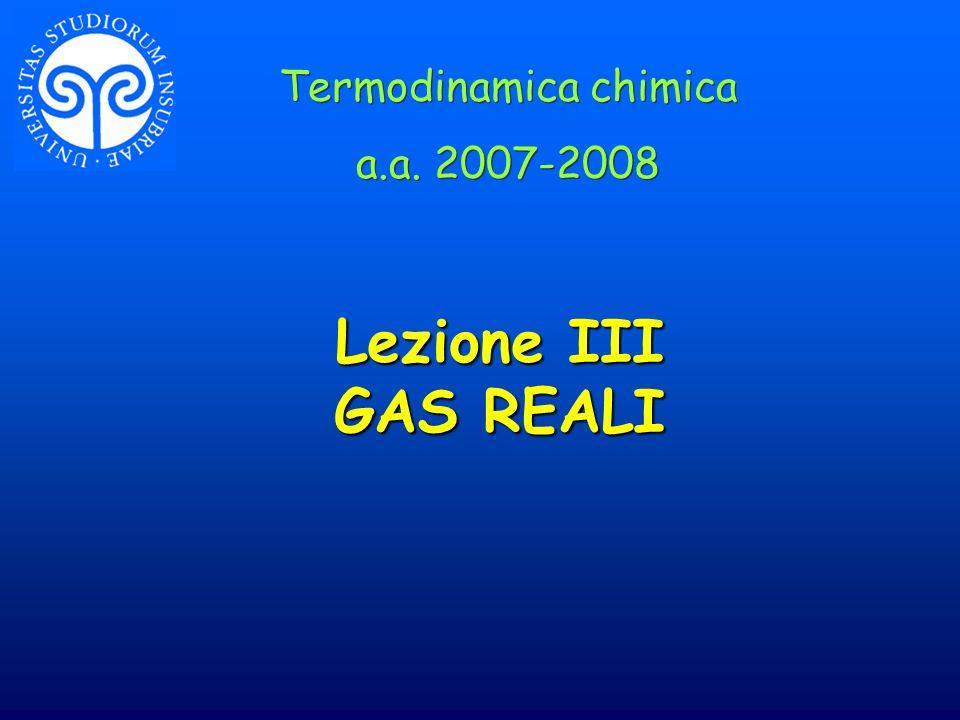 Lezione III GAS REALI Termodinamica chimica a.a. 2007-2008 Termodinamica chimica a.a. 2007-2008