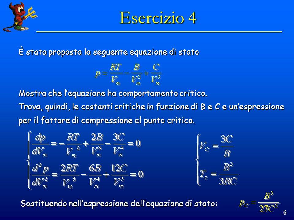 6 Esercizio 4 È stata proposta la seguente equazione di stato Mostra che lequazione ha comportamento critico. Trova, quindi, le costanti critiche in f