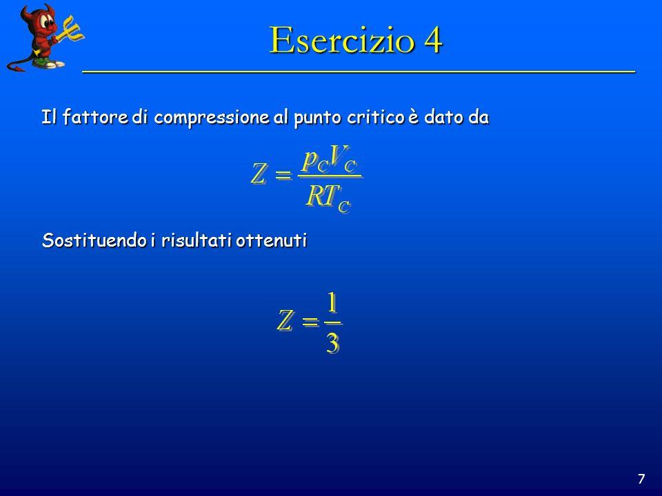 7 Esercizio 4 Il fattore di compressione al punto critico è dato da Sostituendo i risultati ottenuti