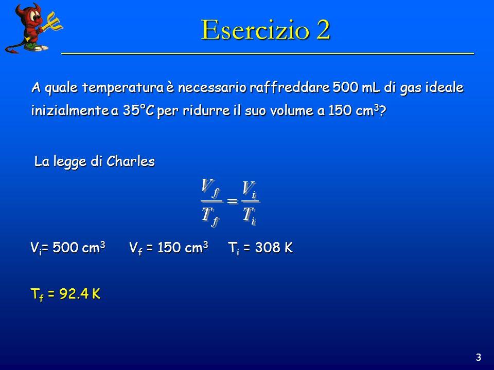 3 Esercizio 2 A quale temperatura è necessario raffreddare 500 mL di gas ideale inizialmente a 35°C per ridurre il suo volume a 150 cm 3 ? La legge di