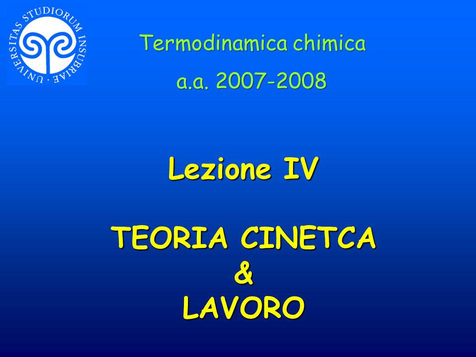 Lezione IV TEORIA CINETCA & LAVORO Termodinamica chimica a.a.