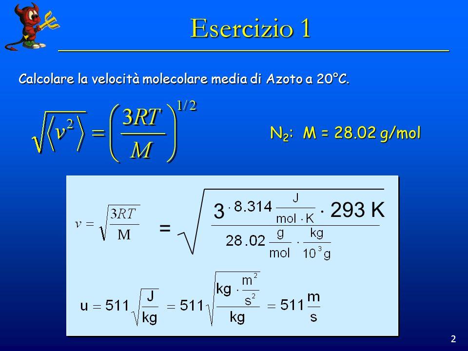 2 Esercizio 1 Calcolare la velocità molecolare media di Azoto a 20°C.