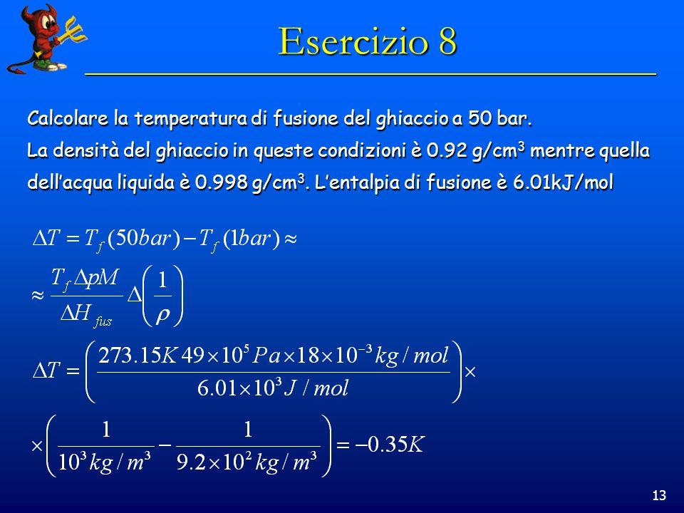 13 Esercizio 8 Calcolare la temperatura di fusione del ghiaccio a 50 bar.