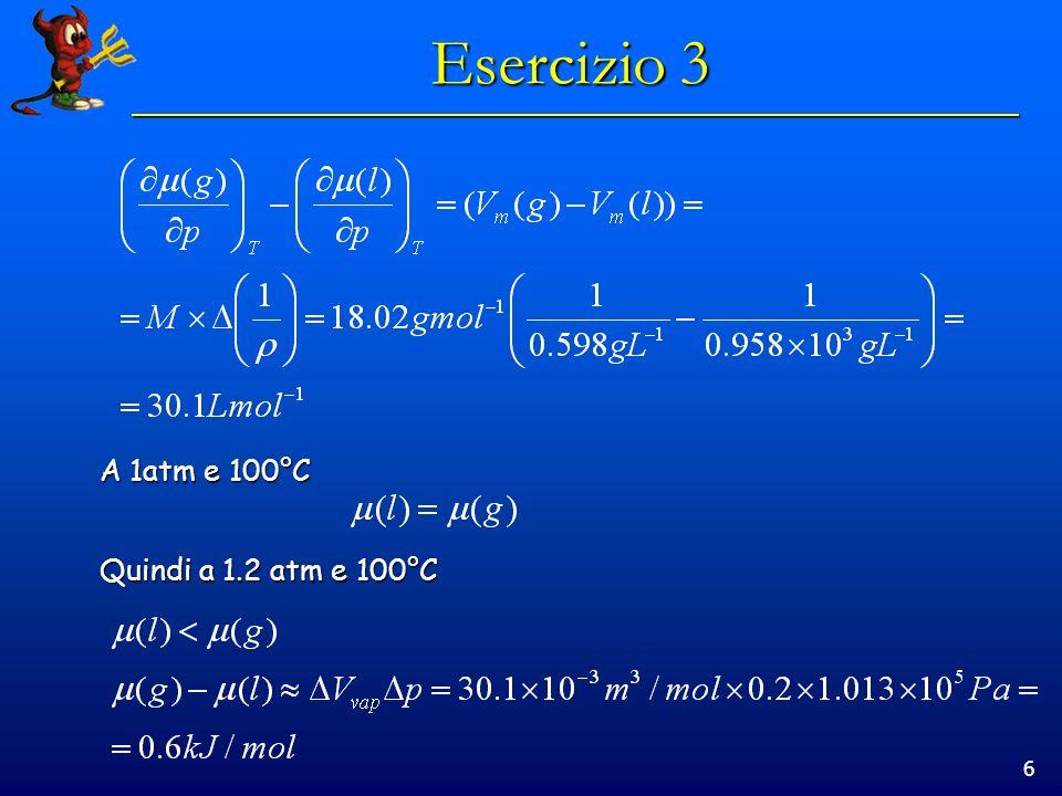 6 Esercizio 3 A 1atm e 100°C Quindi a 1.2 atm e 100°C