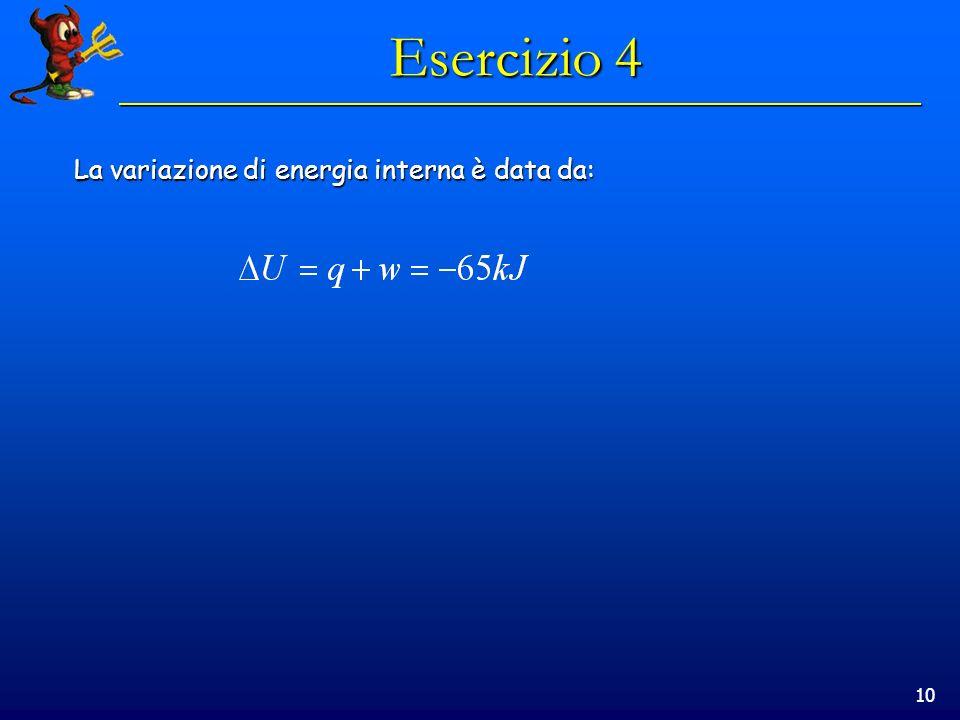 10 Esercizio 4 La variazione di energia interna è data da: