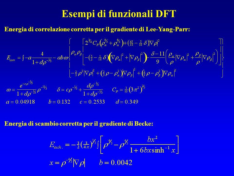 Esempi di funzionali DFT Energia di correlazione corretta per il gradiente di Lee-Yang-Parr: Energia di scambio corretta per il gradiente di Becke: