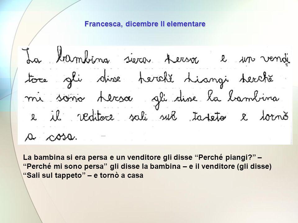 Francesca, dicembre II elementare La bambina si era persa e un venditore gli disse Perché piangi? – Perché mi sono persa gli disse la bambina – e il v