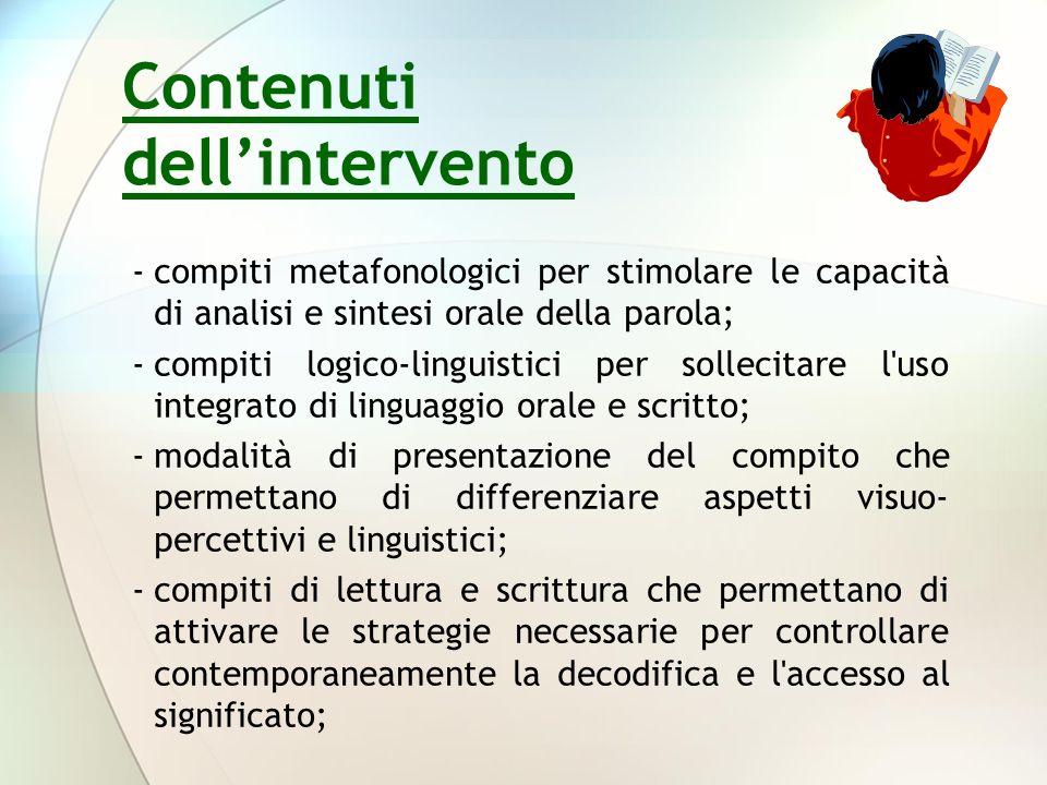 -compiti metafonologici per stimolare le capacità di analisi e sintesi orale della parola; -compiti logico-linguistici per sollecitare l'uso integrato