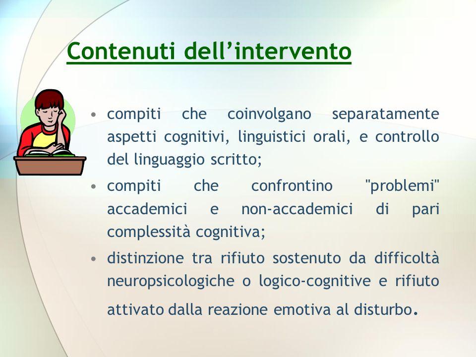 compiti che coinvolgano separatamente aspetti cognitivi, linguistici orali, e controllo del linguaggio scritto; compiti che confrontino