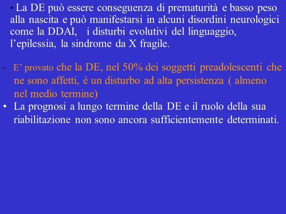 - E provato che la DE, nel 50% dei soggetti preadolescenti che ne sono affetti, è un disturbo ad alta persistenza ( almeno nel medio termine) La progn