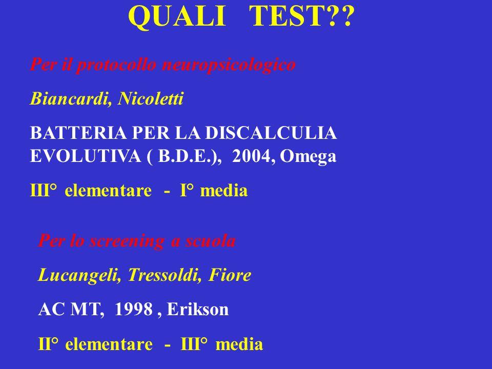 QUALI TEST?? Per il protocollo neuropsicologico Biancardi, Nicoletti BATTERIA PER LA DISCALCULIA EVOLUTIVA ( B.D.E.), 2004, Omega III° elementare - I°