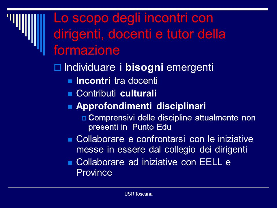 USR Toscana Lo scopo degli incontri con dirigenti, docenti e tutor della formazione Individuare i bisogni emergenti Incontri tra docenti Contributi cu