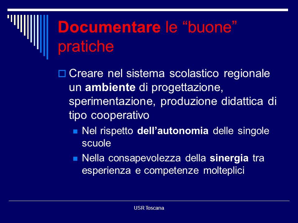 USR Toscana Documentare le buone pratiche Creare nel sistema scolastico regionale un ambiente di progettazione, sperimentazione, produzione didattica
