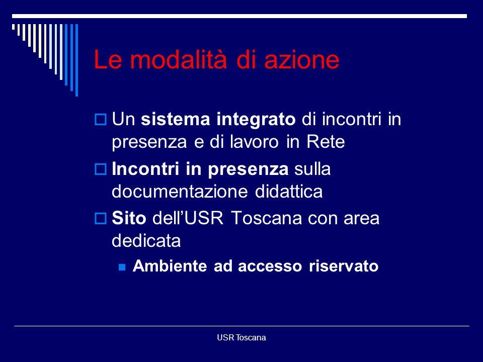 USR Toscana Le modalità di azione Un sistema integrato di incontri in presenza e di lavoro in Rete Incontri in presenza sulla documentazione didattica